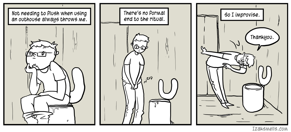 Unfortunately when I get back to civilization I tend to thank the toilet more than I remember to flush it.
